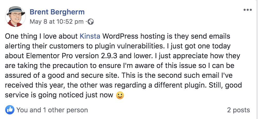 Mensaje publicado en las redes sociales por Brent Bergherm: Una cosa que me gusta del alojamiento de Kinsta WordPress es que envían correos electrónicos alertando a sus clientes de las vulnerabilidades de los plugins. Acabo de recibir uno hoy sobre la versión 2.9.3 de Elementor Pro y versiones inferiores. Aprecio cómo toman la precaución de asegurarse de que estoy al tanto de este problema para que pueda estar seguro de un sitio bueno y seguro. Este es el segundo correo electrónico que he recibido este año, el otro fue en relación con un plugin diferente. Aun así, el buen servicio se está notando justo ahora