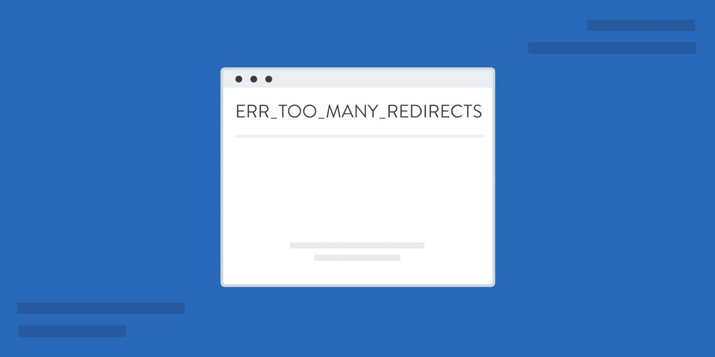 Comment corriger l'erreur ERR_TOO_MANY_REDIRECTS sur votre