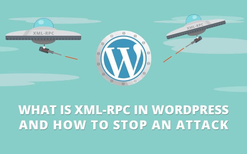 Qu'est-ce que WordPress XML-RPC et comment arrêter une attaque ?