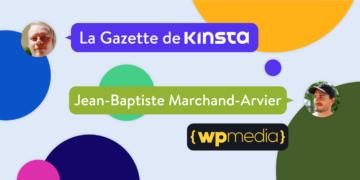 Interview Kinsta avec Jean-baptiste Marchand-Arvier de WP Media