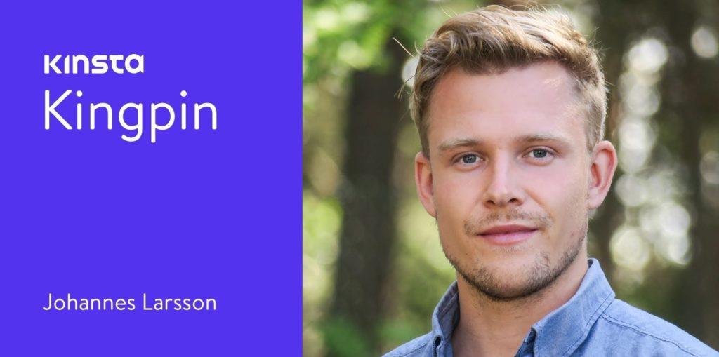 Kinsta Kingpin: Intervju med Johannes Larsson