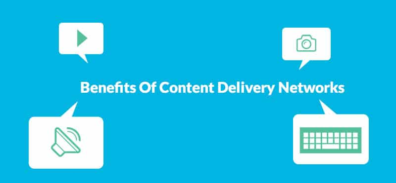 Benefits Of Content Delivery Networks