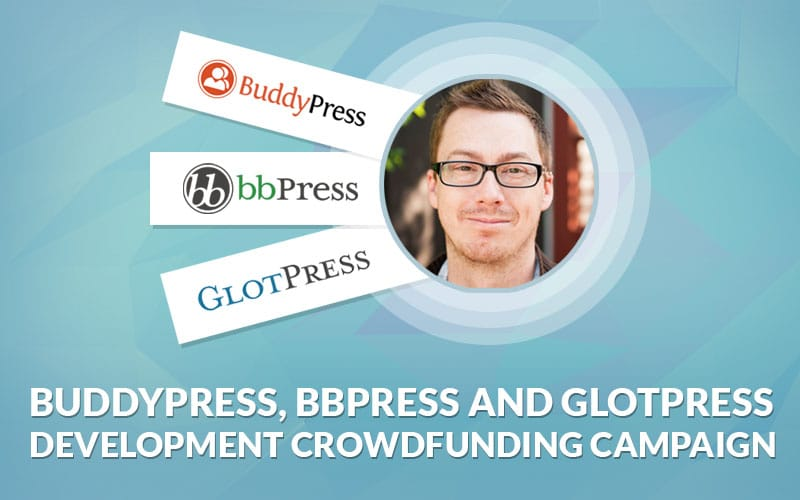BuddyPress, bbPress and GlotPress Development Crowdfunding Campaign