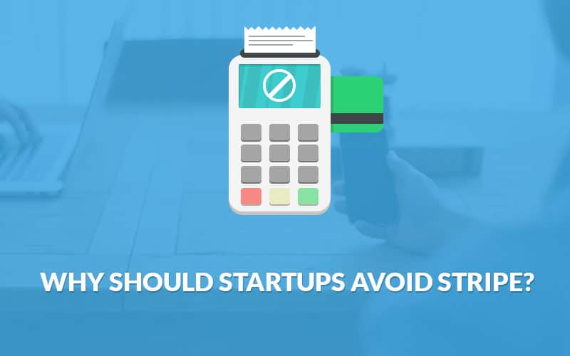 Why Should Startups Avoid Stripe
