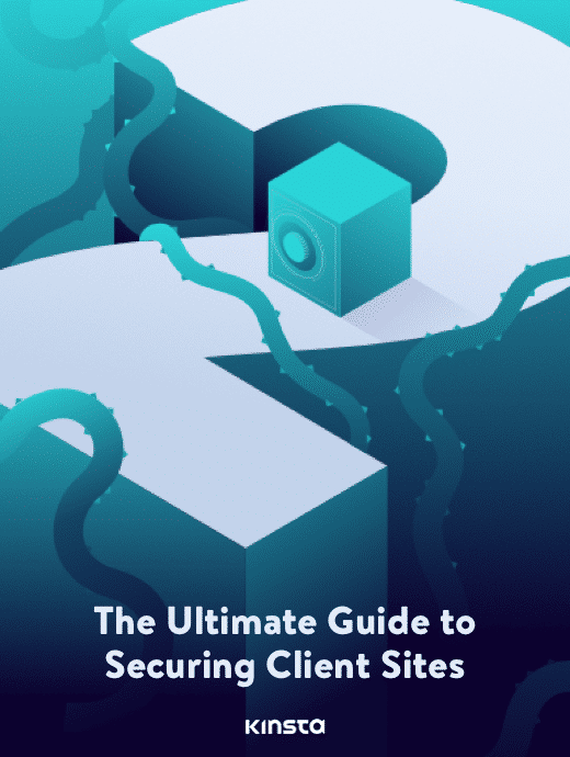The Ultimate Guide to Securing Client Sites
